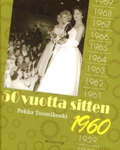 50 vuotta sitten, 1960,Tuomikoski Pekka