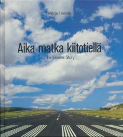 Aika matka kiitotiellä The Finavia story,Hakola Marja