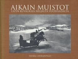 Aikain muistot Lapin kuvauksia neljältä vuosisadalta,Annanpalo Heikki (toim.)