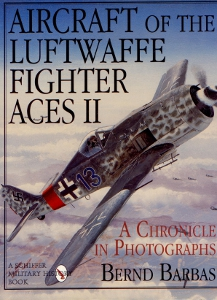 Aircraht of the Luftwaffe fighter Aces II, A Chronicle in Photographs,Barbas Bernd
