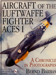 Aircraht of the Luftwaffe fighter Aces I, A Chronicle in Photographs,Barbas Bernd