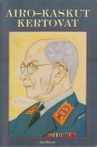 Airo-Kaskut kertovat 120 kaskua kenraali A.F. Airon elämästä ja toiminnasta,