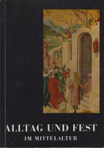 Alltag und fest im mittelalter - Gotische Kunstwerke als Bilddokumente,