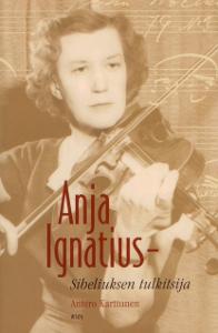 Anja Ignatius - Sibeliuksen tulkitsija + CD,Karttunen Antero