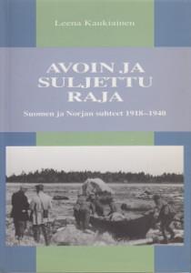 Avoin ja suljettu raja - Suomen ja Norjan suhteet 1918-1940,Kaukiainen Leena