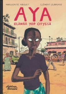 Aya Elämää Yop Cityssä,Abouet Marguerite, Oubrerie Clément