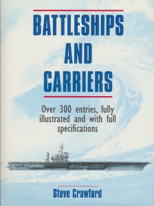 Battleships and carriers Over 300 entries, fully illustrated and with full specifications,Crawford Steve