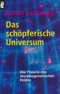 Das schöpferische Universum, Die theorie des morphogenetischen feldes,Sheldrake Rupert