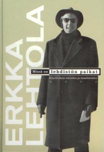 Erkka Lehtola - Missä on lehdistön paikat, Kirjoituksia sanoista ja maailmoista,Lehtola Jyrki Seppälä Raimo (toim.)