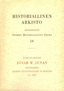 Historiallinen arkisto 58 Juhlajulkaisu Einar W. Juvan kunniaksi hänen täyttäessään 70 vuotta 7.1.1962,