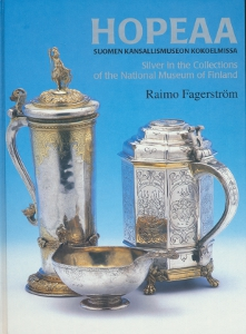 Hopeaa Suomen kansallismuseon kokoelmissa - Silver in the Collections of the National Museum of Finland,Fagerström Raimo