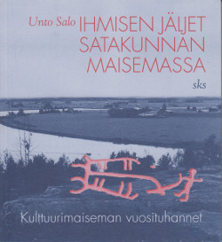 Ihmisen jäljet satakunnan maisemassa - Kulttuurimaiseman vuosituhannet,Salo Unto
