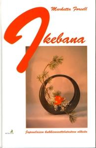 Ikebana - Japanilaisen kukkienasettelutaiteen alkeita,Forsell Marketta