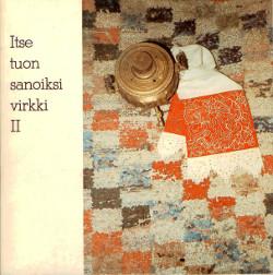 Itse tuon sanoiksi virkki II Tyyne-Kerttu Virkki-säätiö 1981-1982 (signeeraus),