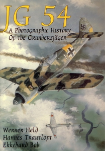 JG 54 A photographic History of the Grunherzjäger,Hold Werner Trautloft Hannes Bob Ekkehard