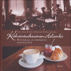 Kahvintuoksuinen Helsinki - Historiaa ja tarinoita kahviloista,Tikka Katja, Lappalainen Leea, Järvinen Anu