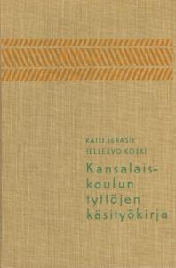 Kansalaiskoulun tyttöjen käsityökirja,Seraste Raili Koski Tellervo