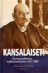 Kansalaiset!, Suomen presidenttien merkittävimmät puheet 1917-2009,Tuomikoski Pekka