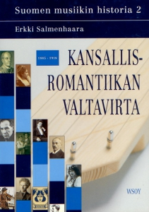 Suomen musiikin historia 2, Kansallisromantiikan valtavirta 1885-1918,Salmenhaara Erkki