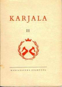 Karjala III Karjalaisen osakunnan kotiseutujulkaisu,