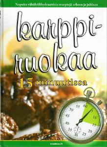 Karppiruokaa 15 minuutissa Nopeita vähähiilihydraattisia reseptejä arkeen ja juhlaan,Carpender Dana