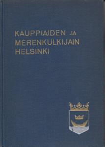 (Entisaikain Helsinki V) Kauppiaiden ja merenkulkijain Helsinki,