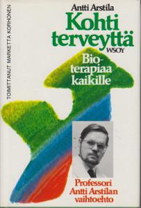 Kohti terveyttä - Bioterapiaa kaikille,Arstila Antti