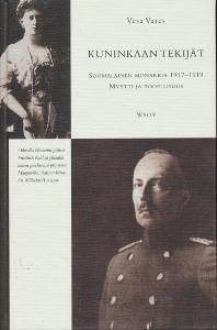 Kuninkaan tekijät  Suomalainen monarkia 1917-1919, myytti ja todellisuus,Vares Vesa