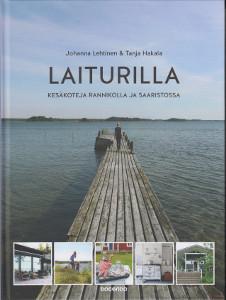 Laiturilla - Kesäkoteja rannikolla ja saaristossa,Lehtinen Johanna, Hakala Tanja