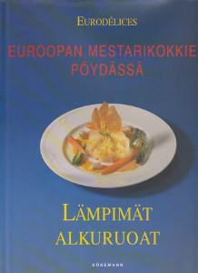 Euroopan mestarikokkien pöydässä - Lämpimät alkuruoat (Eurodélices),