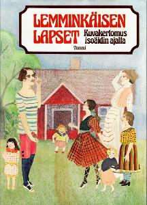 Lemminkäisen lapset Kuvakertomus isoäidin ajalta,Aaltonen Satu, Nuolivaara Elina, Tuura Kristiina, Rytkönen Jouko (toim.)