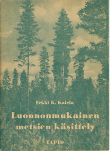 Luonnonmukainen metsien käsittely,Kalela Erkki K.