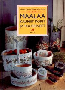 Maalaa kauniit korit ja puuesineet,Ekeroth-Lind Margareta