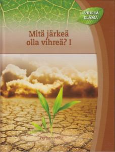 Vihreä elämä - Mitä järkeä olla vihreä? I,