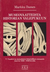 Museovaatteista historian valepukuun - T. Vaaskivi ja suomalaisen historiallisen romaanin murros 1930-1940-luvulla,Ihonen Markku