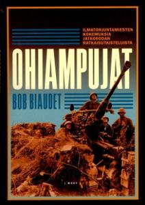 Ohiampujat - Ilmatorjuntamiesten kokemuksia jatkosodan ratkaisutaisteluista,Biaudet Bob