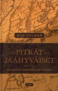 Pitkät jäähyväiset, Suomi Ruotsin ja Venäjän välissä vuoden 1809 jälkeen,Engman Max
