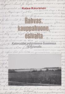Rahvas, kauppahuone, esivalta - Katovuodet pohjoisessa Suomessa 1830-luvulla,Kauranen Kaisa