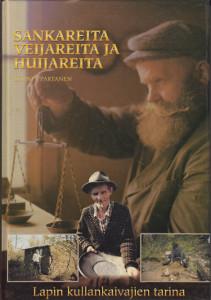 Sankareita, veijareita ja huijareita - Lapin kullankaivajien tarina (signeeraus),Partanen Seppo J.