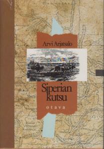Siperian kutsu - Kertomus M.A. Castrénin kahdesta tutkimusmatkasta,Arjatsalo Arvi