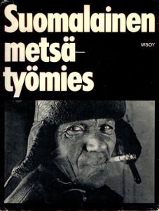 Suomalainen metsätyömies,Heikinheimo Lauri, Heikinheimo Matti, Lehtinen Martti, Reunala Aarne (toim.)