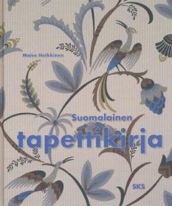 Suomalainen tapettikirja - Museoviraston rakennushistorian osaston julkaisuja 32,Heikkinen Maire