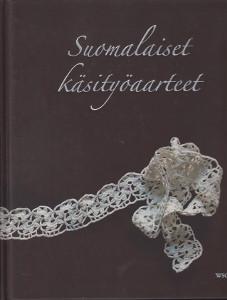 Suomalaiset käsityöaarteet 1 - Pitsejä, pistoja ja peittoja,