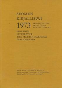 Suomen kirjallisuus 1973, vuosiluettelo - Finlands litteratur 1973, årskatalog - The Finnish national bibliography 1973, annual volume,