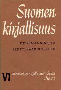 Suomen kirjallisuus - Otto Mannisesta Pentti Saarikoskeen VI,