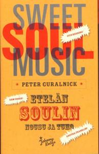 Sweet soul music Etelän soulin nousu ja tuho,Guralnick Peter