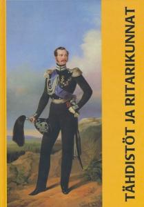Tähdistöt ja ritarikunnat - Historiallisia kunniamerkkejä Suomen kansallismuseon kokoelmissa,Tuukka Talvio