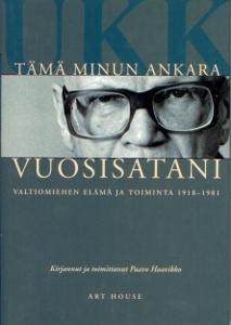 Tämä minun ankara vuosisatani Valtiomiehen elämä ja toiminta 1918 - 1981,Haavikko Paavo
