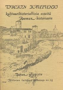 Tiberin kaupunki Kulttuurihistoriallisia esseitä Rooman historiasta,
