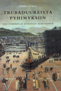 Trubaduureista pyhimyksiin, Edustaminen  ja julkisuus keskiajalla,Tiainen Jorma